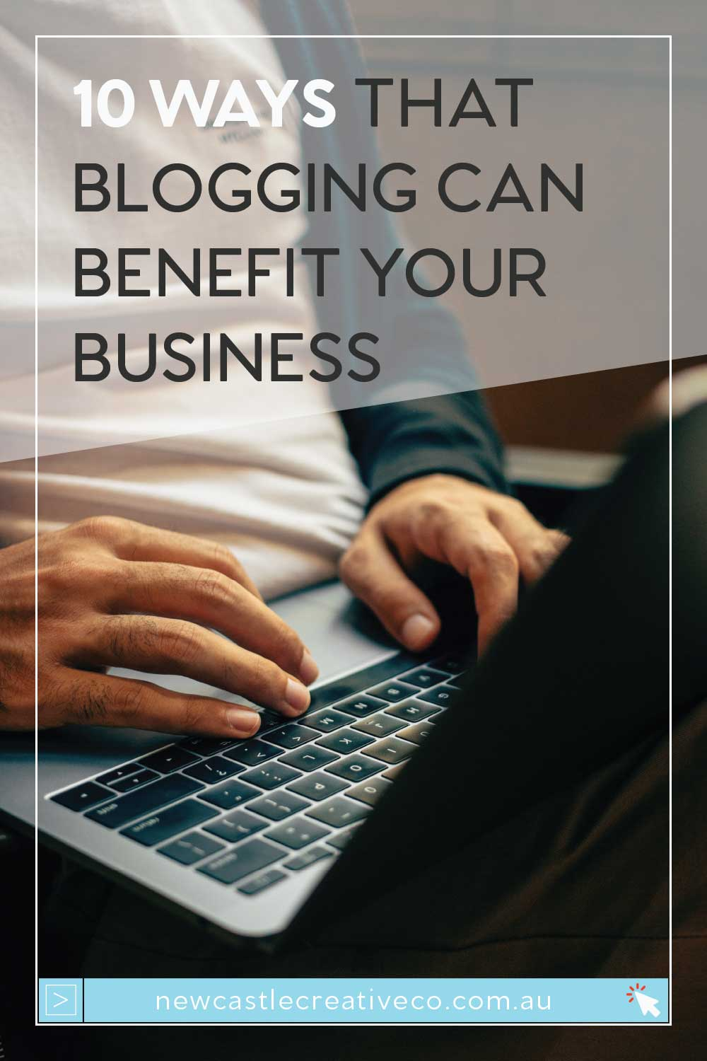 10 Ways that Blogging can benefit your business | Newcastle Creative Co