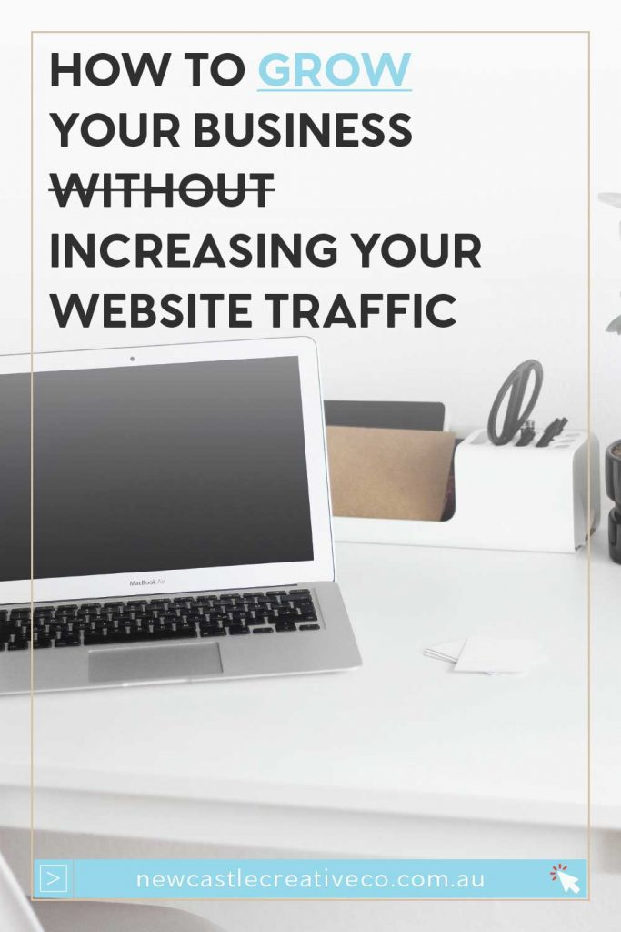 How to grow your business without increasing your website traffic | Newcastle Creative Co