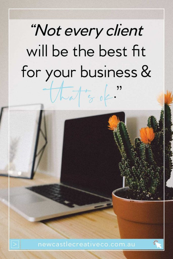 Not every client is the best fit for your business. Determining this is best for you and your client! | Newcastle Creative Co