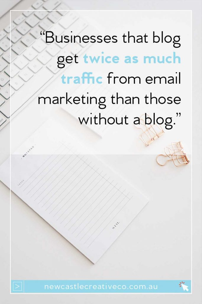 Businesses that blog gain twice as much traffic from their email marketing than those that don't   Newcastle Creative Co